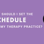 How should I set the schedule for my therapy practice