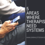 5 Areas where therapists need systems